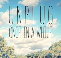 Unplug in a while its good for you